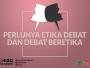 Perlunya Etika Debat dab Debat Beretika